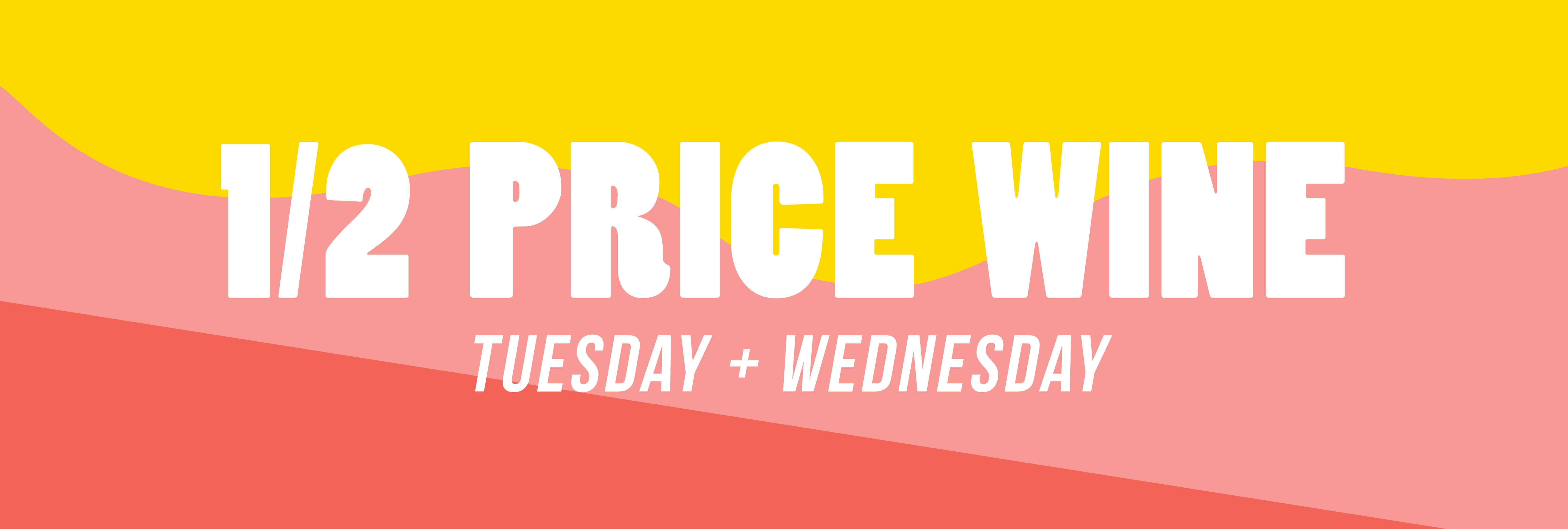 Half Price Wine: Every Tuesday + Wednesday, every bottle. Select locations.