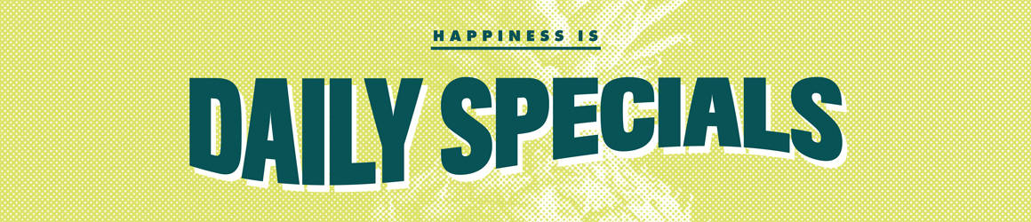 Happiness is... Daily Specials