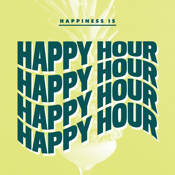 Happiness is... Our all new Happy Hour food + drink specials.